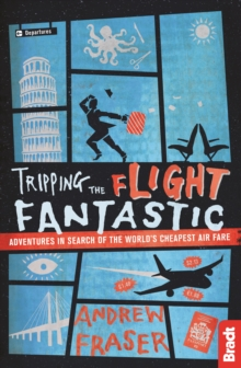 Tripping the Flight Fantastic : Adventures in Search of the World's Cheapest Air Fare, Paperback Book