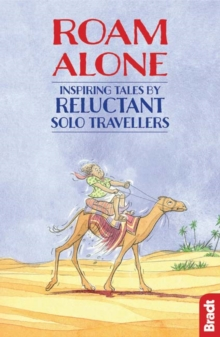 Roam Alone : Inspiring Tales by Reluctant Solo Travellers, Paperback Book