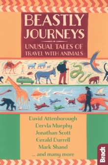 Beastly Journeys : Unusual Tales of Travel with Animals, Paperback Book