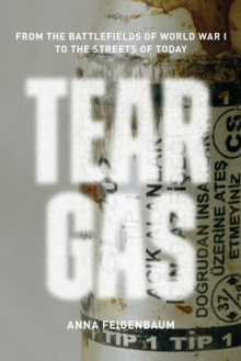 Tear Gas : From the Battlefields of WWI to the Streets of Today, Paperback / softback Book