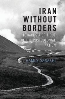 Iran Without Borders : Towards a Critique of the Postcolonial Nation, Hardback Book