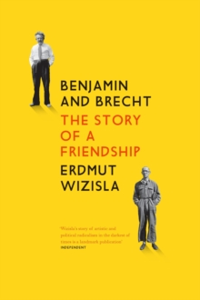 Benjamin and Brecht : The Story of a Friendship, Paperback / softback Book