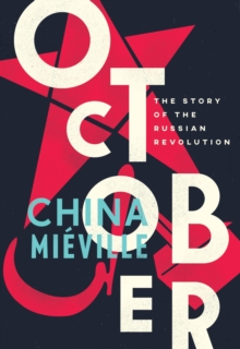 October : The Story of the Russian Revolution, Hardback Book
