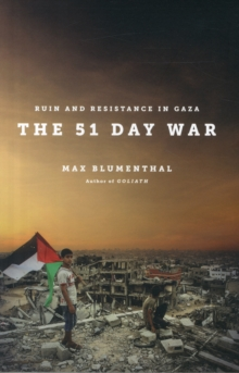 The 51 Day War : Resistance and Ruin in Gaza, Paperback / softback Book