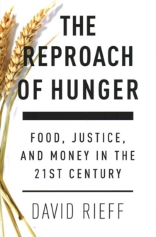 The Reproach of Hunger : Food, Justice and Money in the 21st Century, Hardback Book