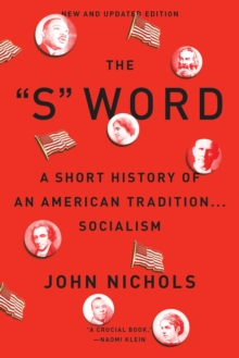 "The ""S"" Word : A Short History of an American Tradition...Socialism, Paperback / softback Book"