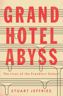 Grand Hotel Abyss : The Lives of the Frankfurt School, Paperback Book