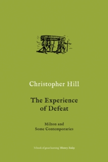 The Experience of Defeat : Milton and Some Contemporaries, Paperback / softback Book