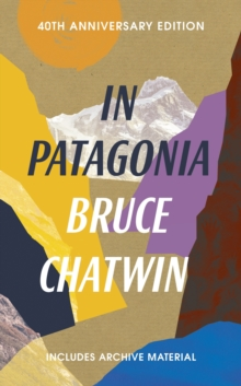 In Patagonia : 40th Anniversary Edition, Paperback / softback Book