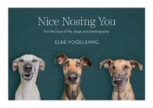Nice Nosing You : For the Love of Life, Dogs and Photography, Hardback Book