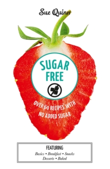 Sugar Free: Over 60 Recipes with No Added Sugar, Hardback Book