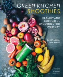 Green Kitchen Smoothies : Healthy and colourful smoothies for everyday, Hardback Book