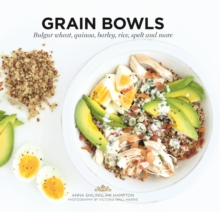 Grain Bowls : Bulgur wheat, quinoa, barley, rice, spelt and more, Paperback Book