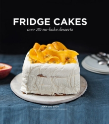 Fridge Cakes : Over 30 No-Bake Desserts, Hardback Book