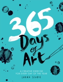 365 Days of Art : A creative exercise for every day of the year, Paperback Book