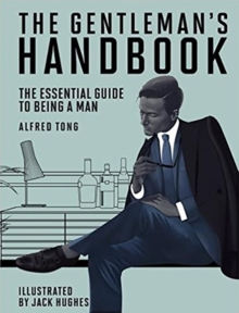 The Gentleman's Handbook : The Essential Guide to Being a Man, Hardback Book