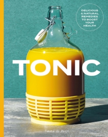 Tonic : Delicious and natural remedies to boost your health, Hardback Book