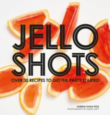 Jello Shots : Over 30 recipes to get the party started, Hardback Book