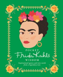 Pocket Frida Kahlo Wisdom : Inspirational quotes and wise words from a legendary icon, Hardback Book