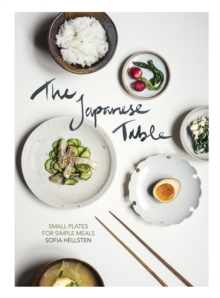 The Japanese Table : Small plates for simple meals, Hardback Book