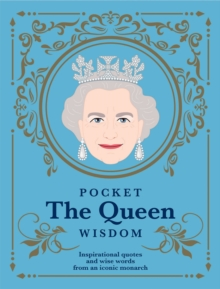 Pocket The Queen Wisdom : Inspirational quotes and wise words from an iconic monarch, Hardback Book
