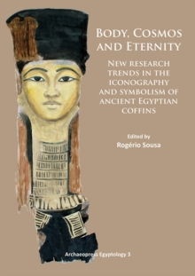 Body, Cosmos and Eternity : New Trends of Research on Iconography and Symbolism of Ancient Egyptian Coffins, Paperback / softback Book