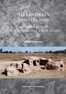 Alexandria's Hinterland : Archaeology of the Western Nile Delta, Egypt, Paperback / softback Book