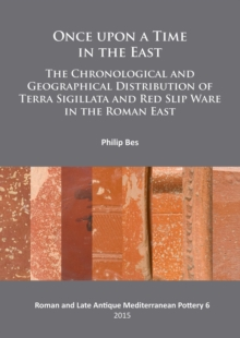 Once upon a Time in the East : The Chronological and Geographical Distribution of Terra Sigillata and Red Slip Ware in the Roman East, Paperback / softback Book