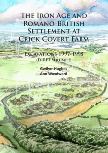 The Iron Age and Romano-British Settlement at Crick Covert Farm: Excavations 1997-1998 : (DIRFT Volume I), Paperback / softback Book