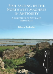 Fish-Salting in the Northwest Maghreb in Antiquity : A Gazetteer of Sites and Resources, Paperback / softback Book