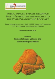 Public Images, Private Readings: Multi-Perspective Approaches to the Post-Palaeolithic Rock Art : Proceedings of the XVII UISPP World Congress (1-7 September 2014, Burgos, Spain) Volume 5 / Session A1, Paperback / softback Book