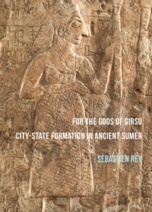 For the Gods of Girsu: City-State Formation in Ancient Sumer, Paperback / softback Book