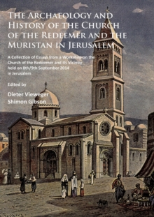 The Archaeology and History of the Church of the Redeemer and the Muristan in Jerusalem : A Collection of Essays from a Workshop on the Church of the Redeemer and its Vicinity held on 8th/9th Septembe, Paperback / softback Book