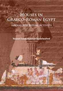 Houses in Graeco-Roman Egypt : Arenas for Ritual Activity, Paperback / softback Book