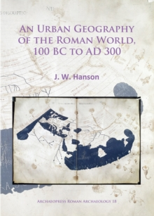 An Urban Geography of the Roman World, 100 BC to AD 300, Paperback / softback Book