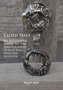 Cloth Seals: An Illustrated Guide to the Identification of Lead Seals Attached to Cloth, Paperback / softback Book
