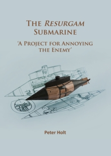 The Resurgam Submarine : 'A Project for Annoying the Enemy', Paperback / softback Book