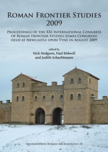 Roman Frontier Studies 2009 : Proceedings of the XXI International Congress of Roman Frontier Studies (Limes Congress) held at Newcastle upon Tyne in August 2009, Paperback / softback Book