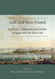 Lost and Now Found: Explorers, Diplomats and Artists in Egypt and the Near East, Paperback / softback Book