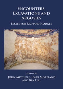 Encounters, Excavations and Argosies : Essays for Richard Hodges, Paperback / softback Book