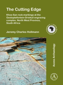 The Cutting Edge: Khoe-San rock-markings at the Gestoptefontein-Driekuil engraving complex, North West Province, South Africa, Paperback / softback Book