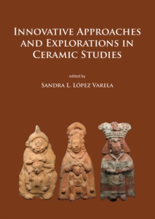 Innovative Approaches and Explorations in Ceramic Studies, Paperback / softback Book