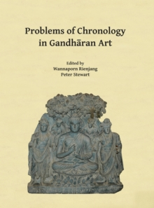 Problems of Chronology in Gandharan Art : Proceedings of the First International Workshop of the Gandhara Connections Project, University of Oxford, 23rd-24th March, 2017, Paperback / softback Book
