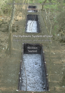 The Hydraulic System of Uxul : Origins, functions, and social setting, Paperback / softback Book