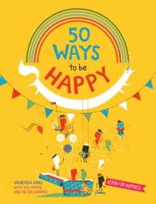 50 Ways to Feel Happy : Fun activities and ideas to build your happiness skills, Paperback / softback Book