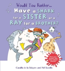 Would You Rather: Have a Shark for a Sister or a Ray for a Brother?, Hardback Book