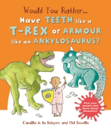 Would You Rather: Have the Teeth of a T-Rex or the Armour of an Ankylosaurus?, Hardback Book