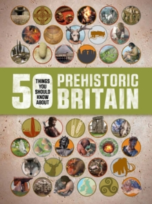 50 Things You Should Know About: Prehistoric Britain, Paperback Book