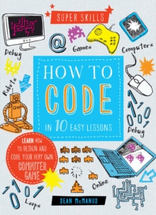 Super Skills: How to Code in 10 Easy Lessons, Hardback Book