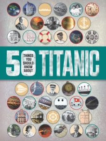 50 Things You Should Know: Titanic, Paperback / softback Book